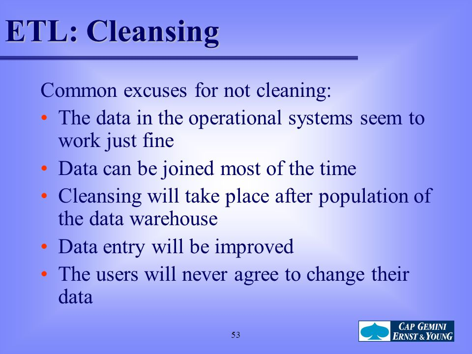 ETL: Cleansing Common excuses for not cleaning: