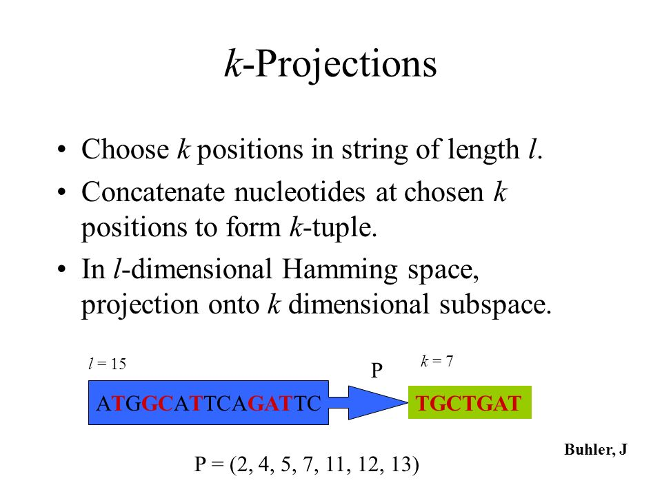 k-Projections Choose k positions in string of length l.