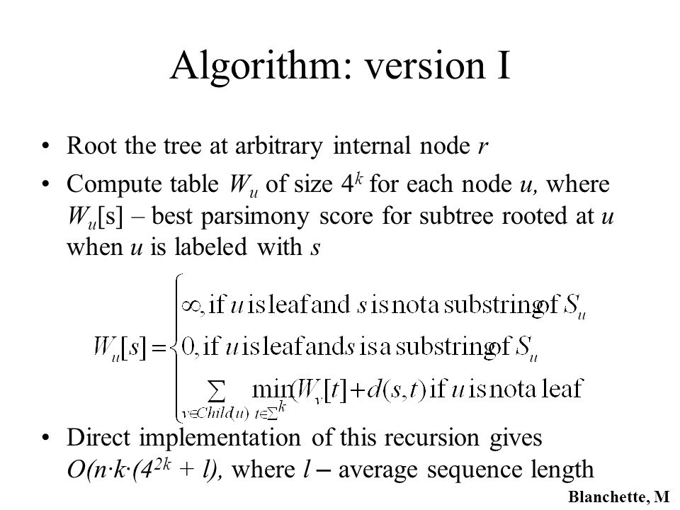 Algorithm: version I Root the tree at arbitrary internal node r