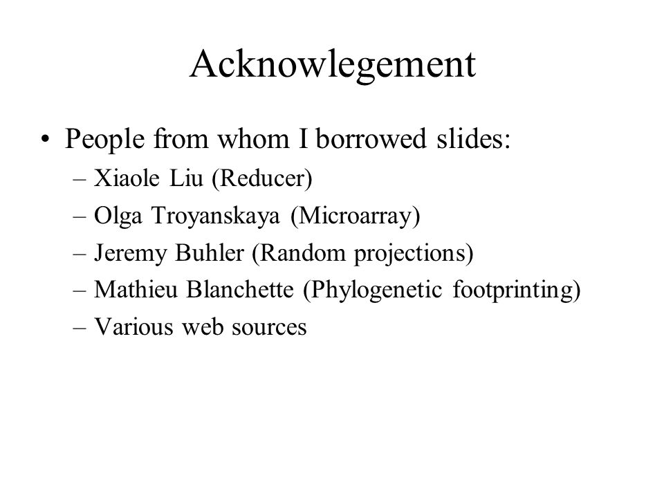 Acknowlegement People from whom I borrowed slides: