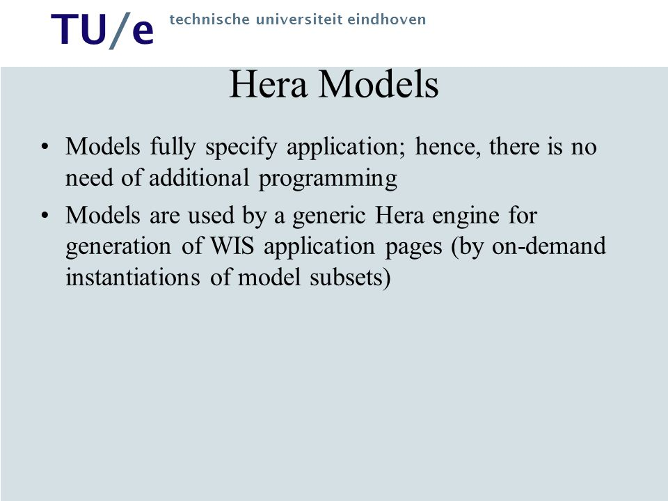 Hera Models Models fully specify application; hence, there is no need of additional programming.