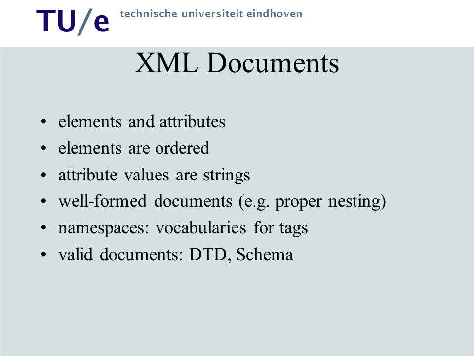 XML Documents elements and attributes elements are ordered