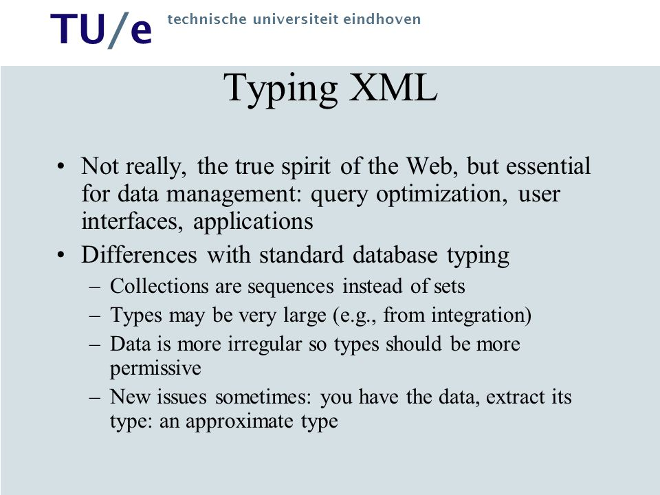 Typing XML Not really, the true spirit of the Web, but essential for data management: query optimization, user interfaces, applications.