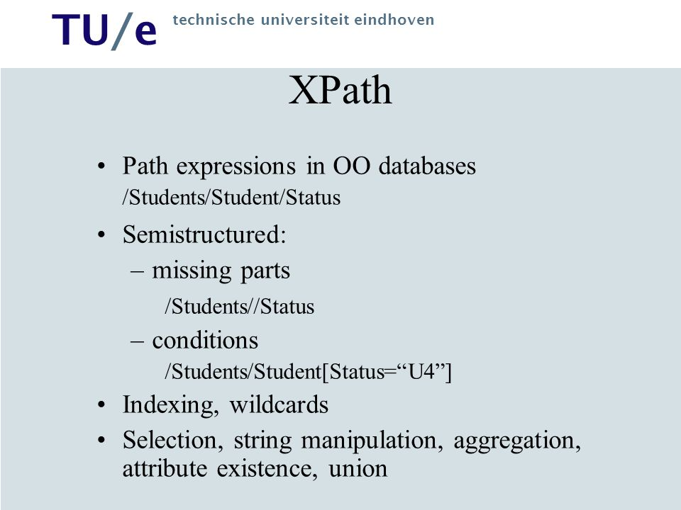 XPath Path expressions in OO databases Semistructured: missing parts