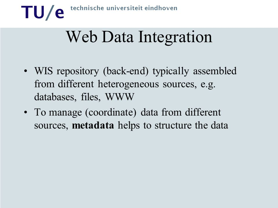 Web Data Integration WIS repository (back-end) typically assembled from different heterogeneous sources, e.g. databases, files, WWW.