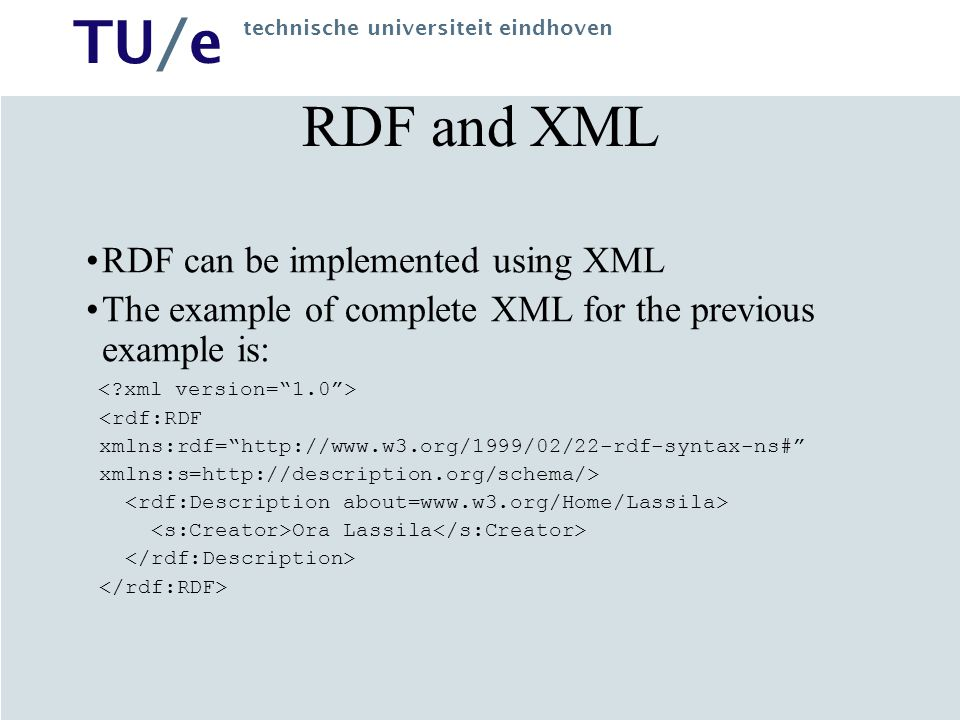 RDF and XML RDF can be implemented using XML