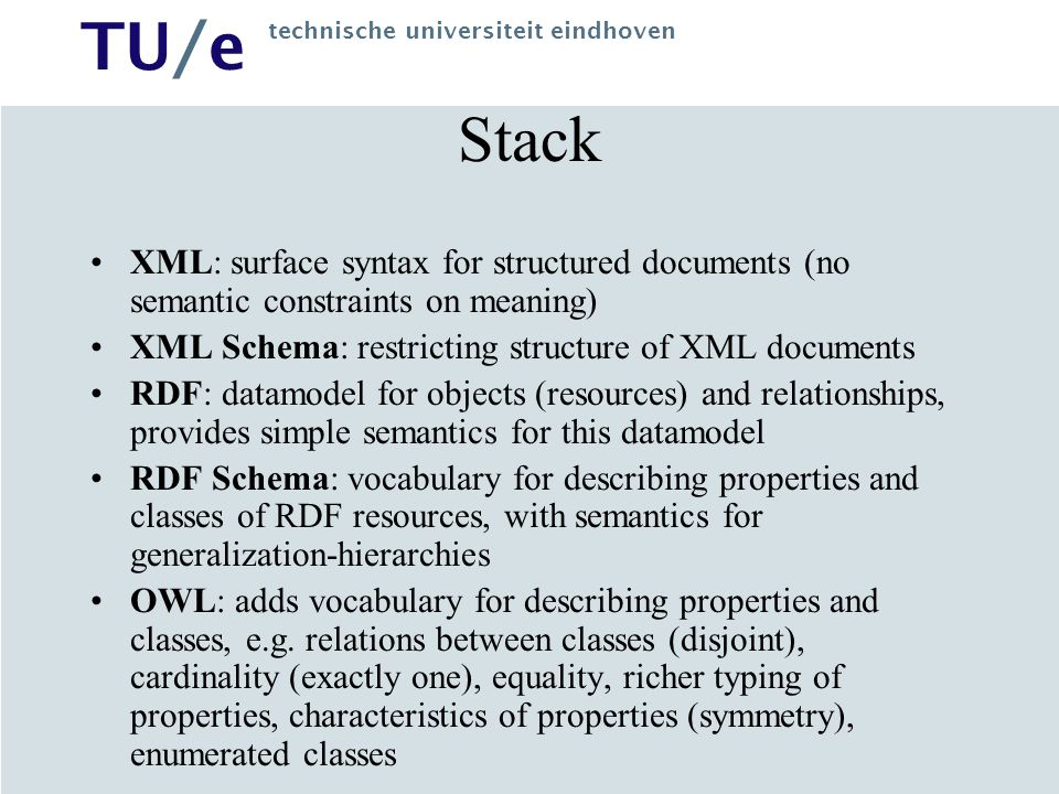 Stack XML: surface syntax for structured documents (no semantic constraints on meaning) XML Schema: restricting structure of XML documents.