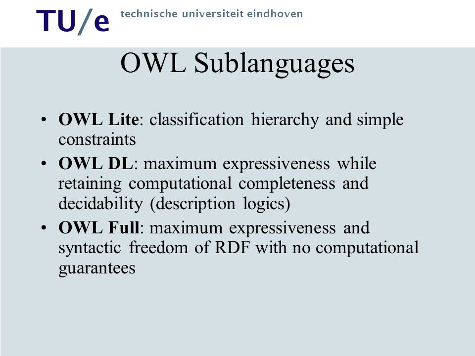 OWL Sublanguages OWL Lite: classification hierarchy and simple constraints.