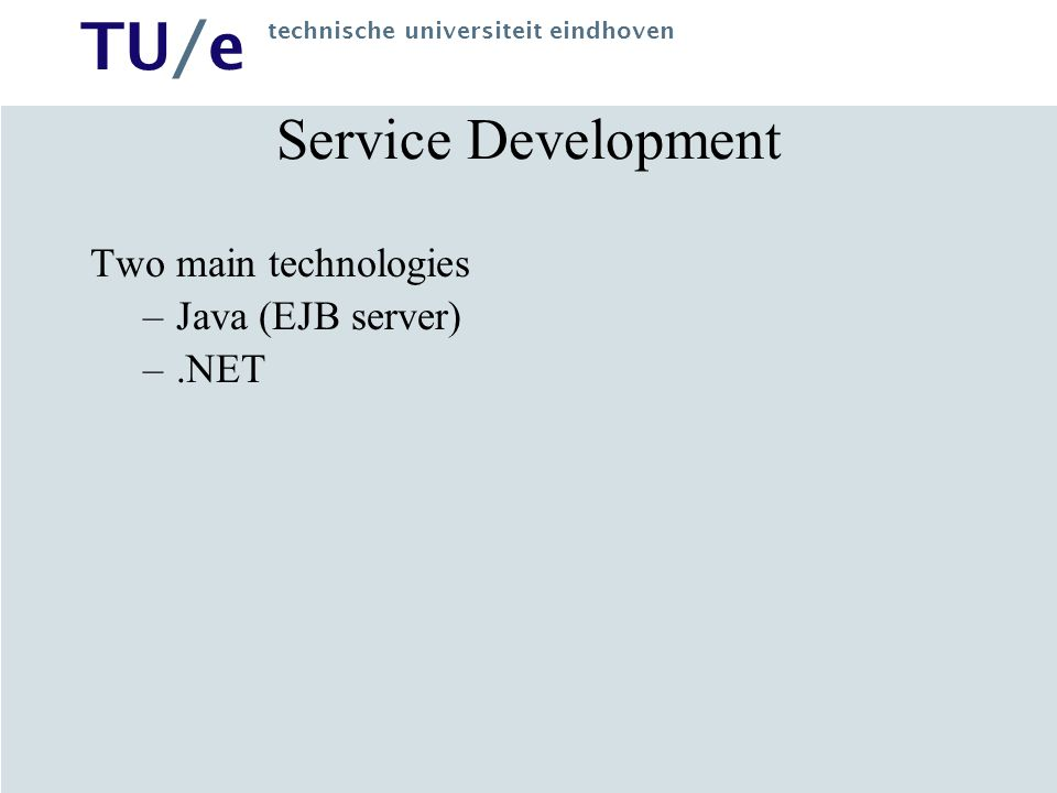 Service Development Two main technologies Java (EJB server) .NET