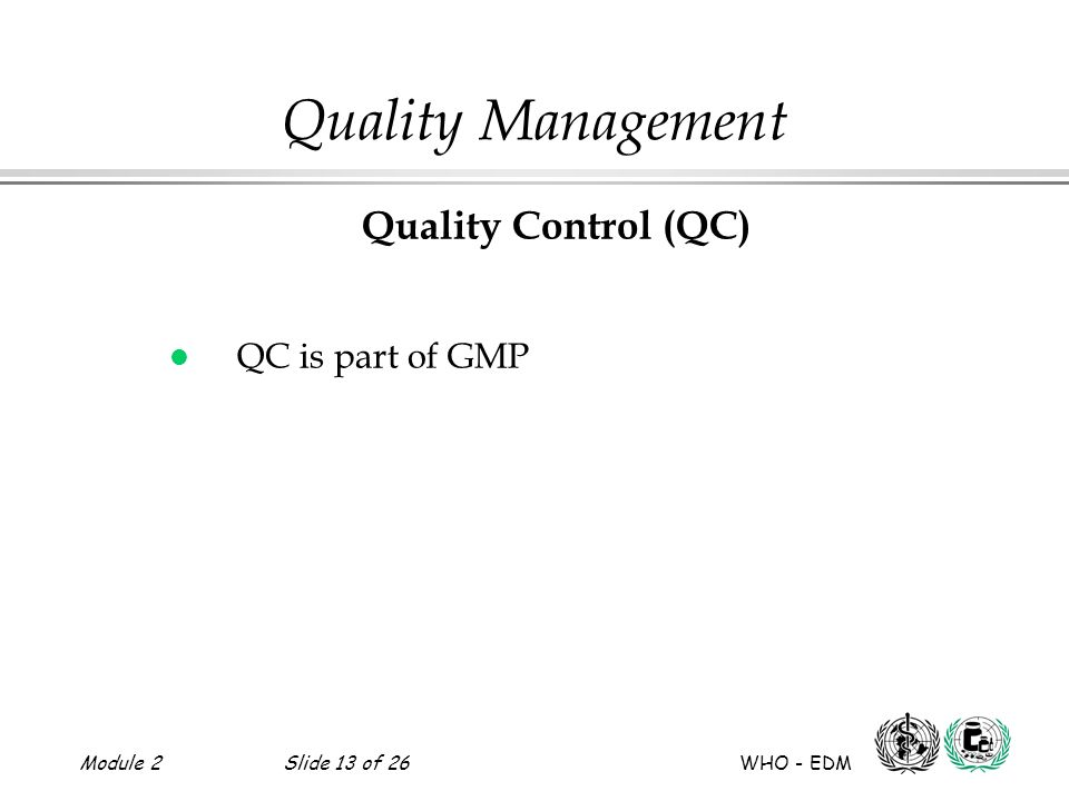 Quality Management Quality Control (QC) QC is part of GMP