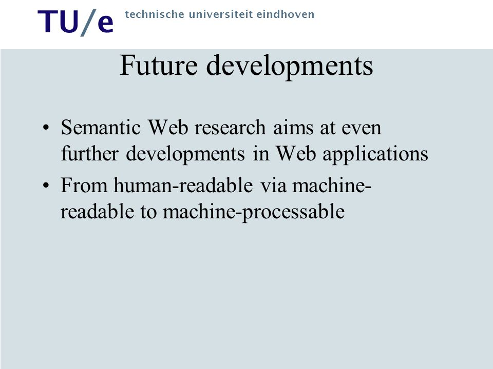 Future developments Semantic Web research aims at even further developments in Web applications.