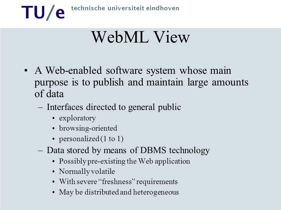 WebML View A Web-enabled software system whose main purpose is to publish and maintain large amounts of data.