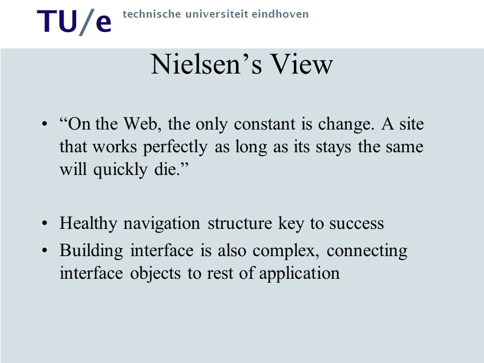 Nielsen's View On the Web, the only constant is change. A site that works perfectly as long as its stays the same will quickly die.