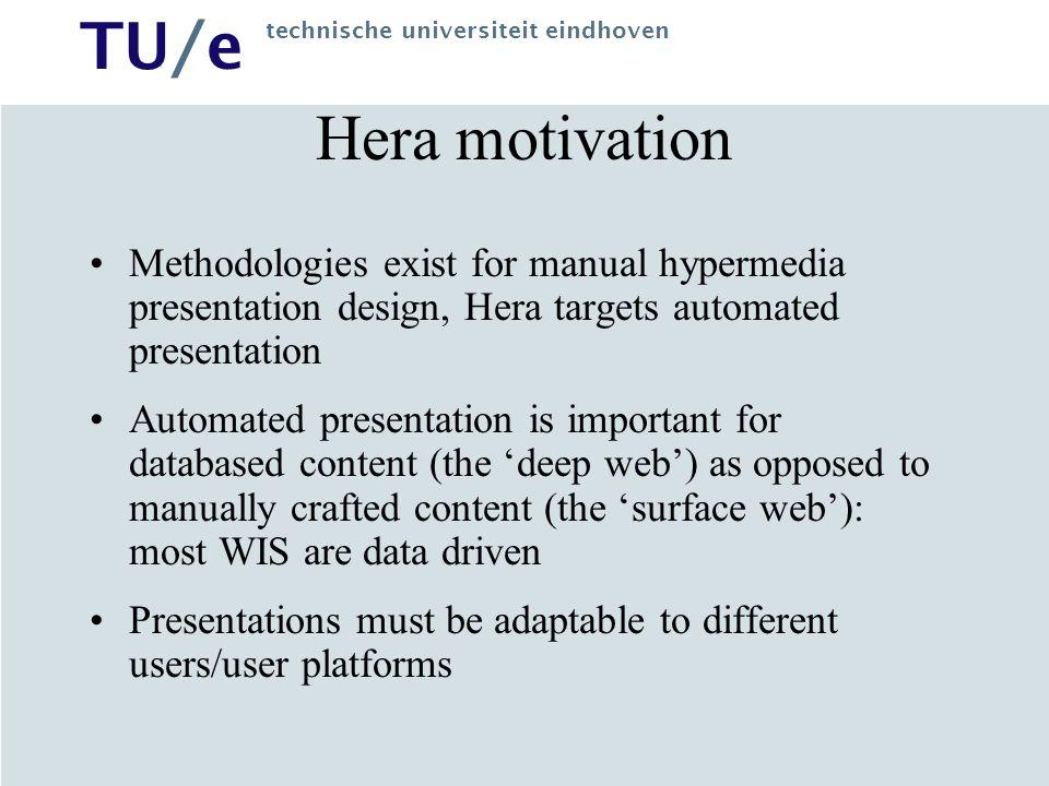Hera motivation Methodologies exist for manual hypermedia presentation design, Hera targets automated presentation.