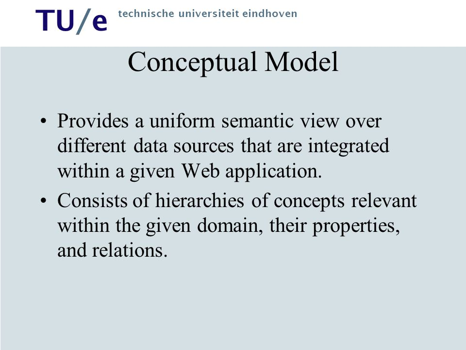 Conceptual Model Provides a uniform semantic view over different data sources that are integrated within a given Web application.