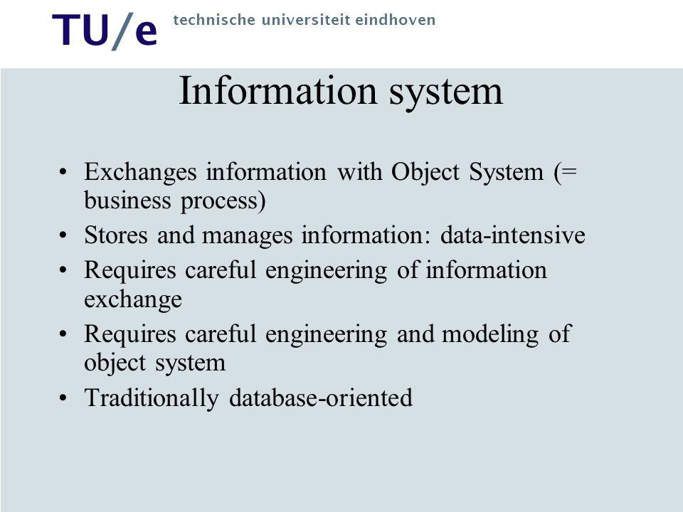 Information system Exchanges information with Object System (= business process) Stores and manages information: data-intensive.