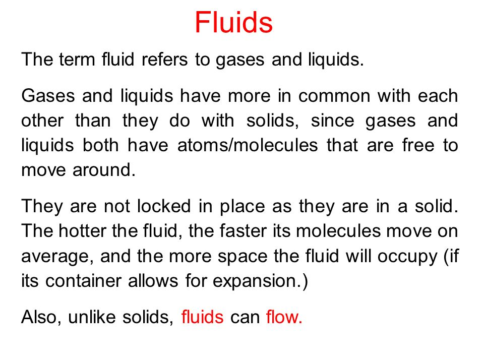 Fluids The term fluid refers to gases and liquids.