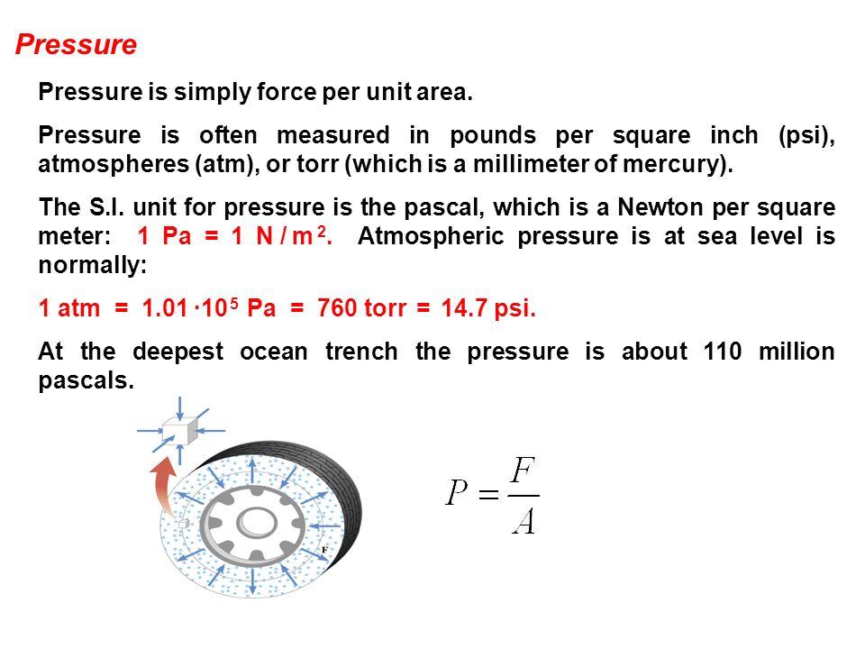 Pressure Pressure is simply force per unit area.
