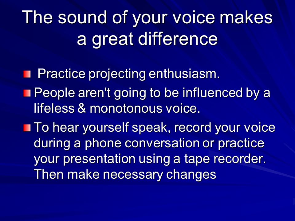 The sound of your voice makes a great difference