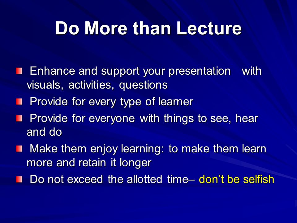 Do More than Lecture Enhance and support your presentation with visuals, activities, questions. Provide for every type of learner.