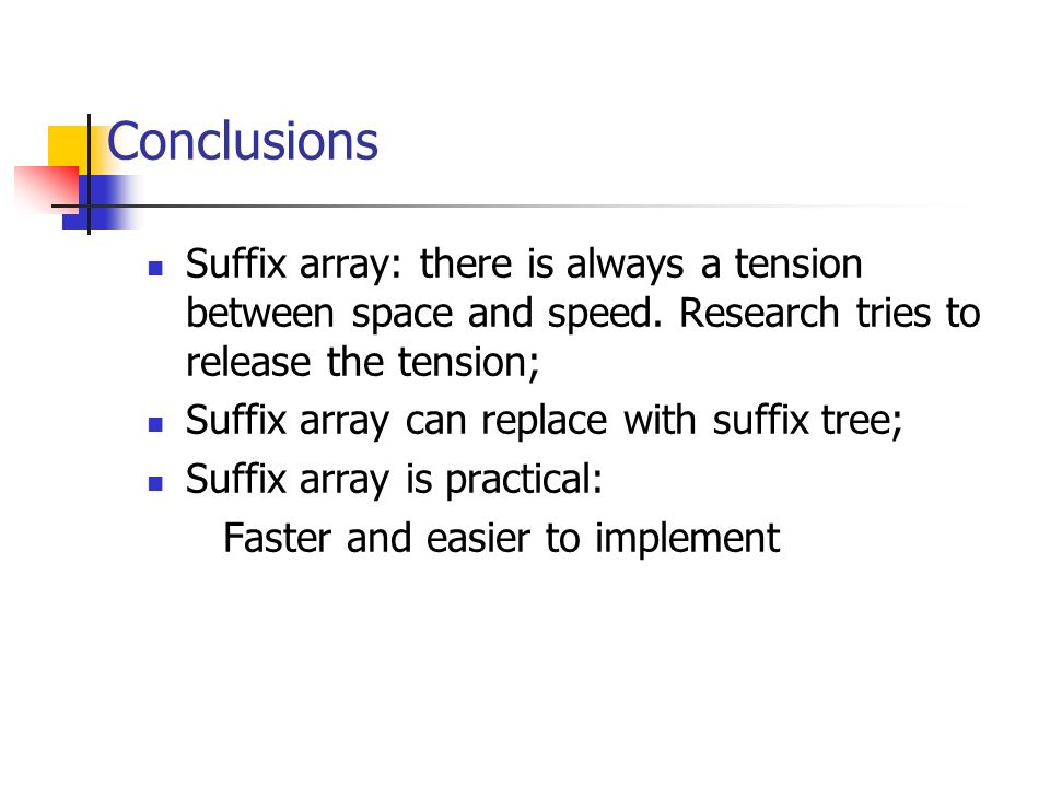 Conclusions Suffix array: there is always a tension between space and speed. Research tries to release the tension;