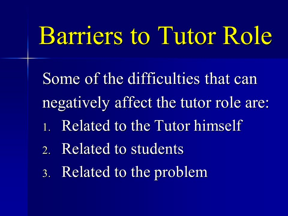 Barriers to Tutor Role Some of the difficulties that can