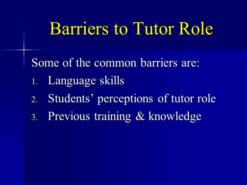 Barriers to Tutor Role Some of the common barriers are: