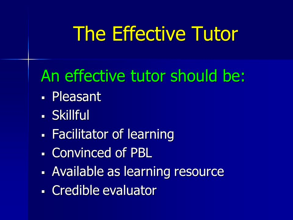 The Effective Tutor An effective tutor should be: Pleasant Skillful