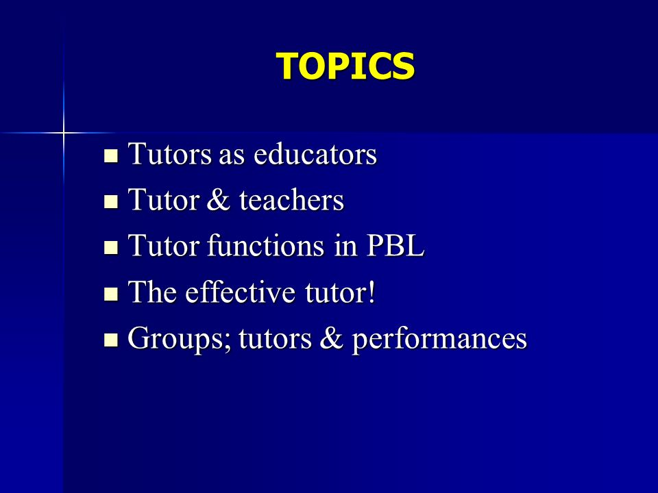 TOPICS Tutors as educators Tutor & teachers Tutor functions in PBL
