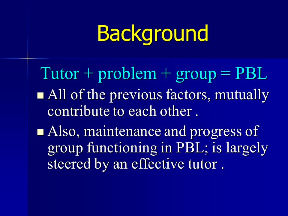 Tutor + problem + group = PBL