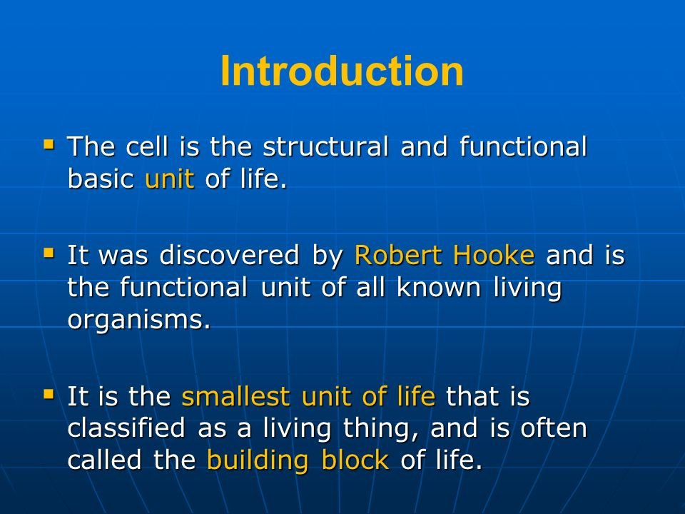 Introduction The cell is the structural and functional basic unit of life.