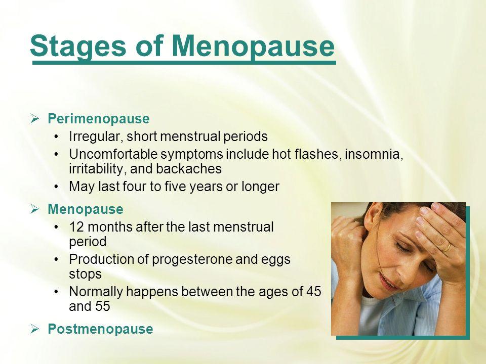 Stages of Menopause Perimenopause Irregular, short menstrual periods