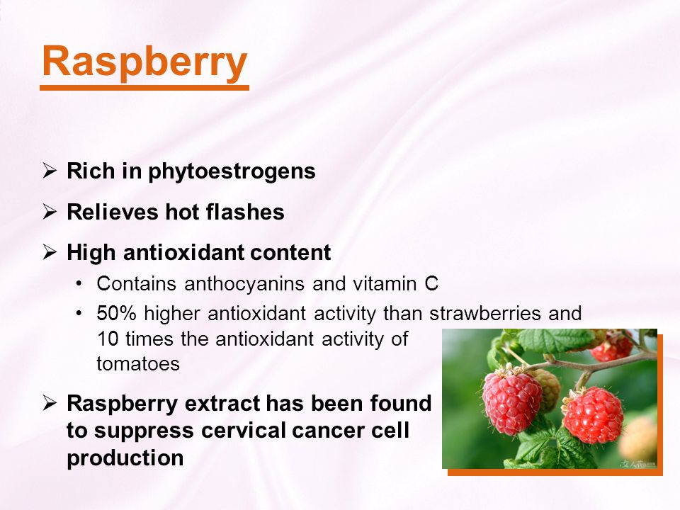 Raspberry Rich in phytoestrogens Relieves hot flashes