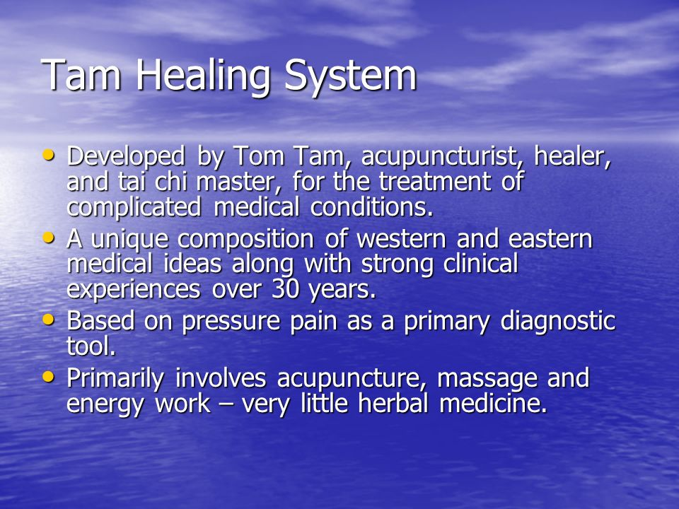 Tam Healing System Developed by Tom Tam, acupuncturist, healer, and tai chi master, for the treatment of complicated medical conditions.