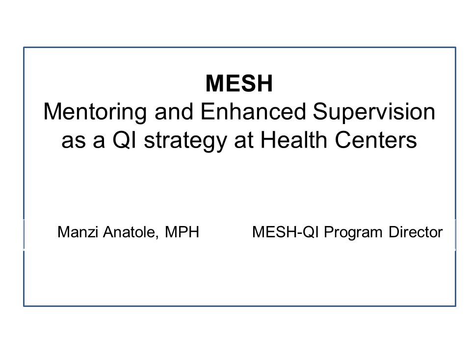 MESH Mentoring and Enhanced Supervision as a QI strategy at Health Centers