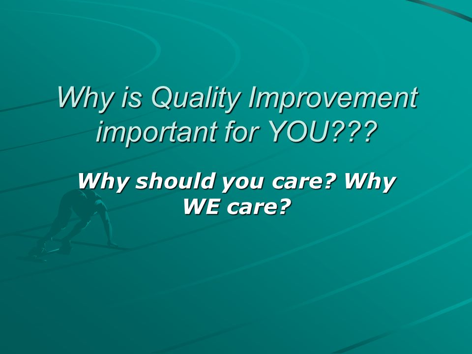 Why is Quality Improvement important for YOU