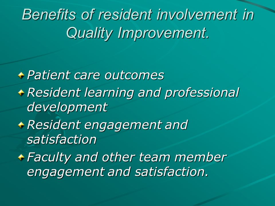 Benefits of resident involvement in Quality Improvement.