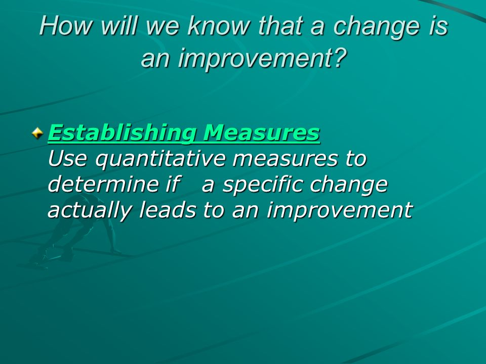 How will we know that a change is an improvement