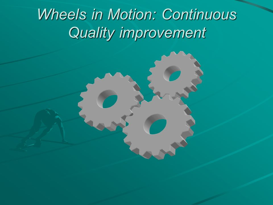 Wheels in Motion: Continuous Quality improvement
