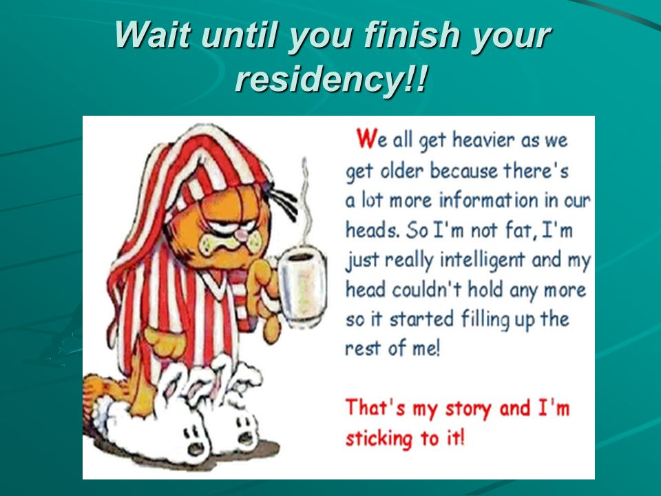 Wait until you finish your residency!!
