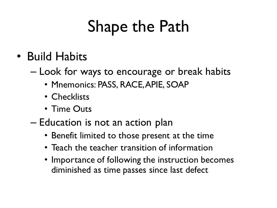 Shape the Path Build Habits Look for ways to encourage or break habits