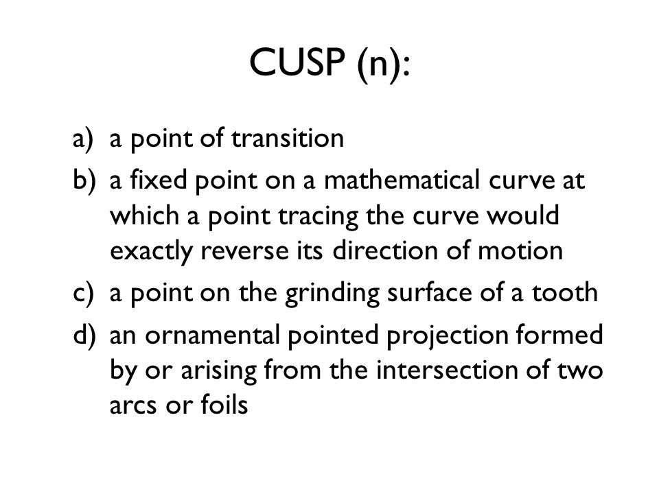 CUSP (n): a point of transition