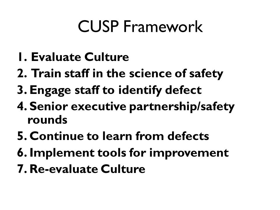 CUSP Framework Evaluate Culture Train staff in the science of safety