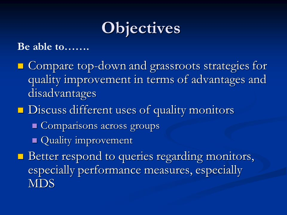 Objectives Be able to……. Compare top-down and grassroots strategies for quality improvement in terms of advantages and disadvantages.