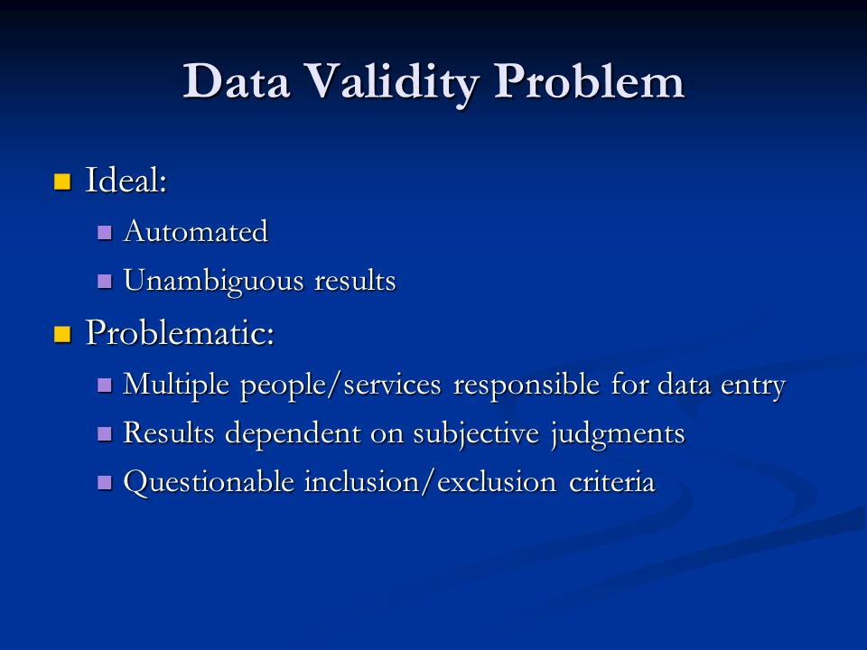 Data Validity Problem Ideal: Problematic: Automated
