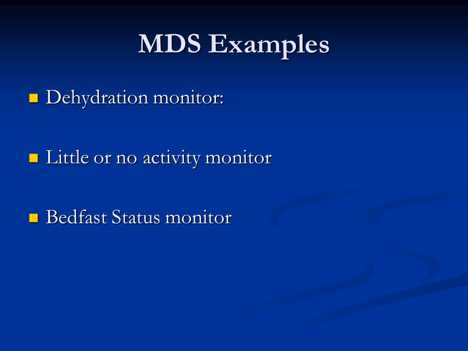 MDS Examples Dehydration monitor: Little or no activity monitor