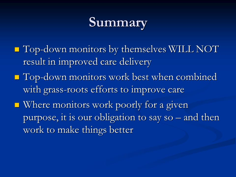 Summary Top-down monitors by themselves WILL NOT result in improved care delivery.