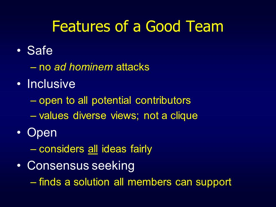 Features of a Good Team Safe Inclusive Open Consensus seeking