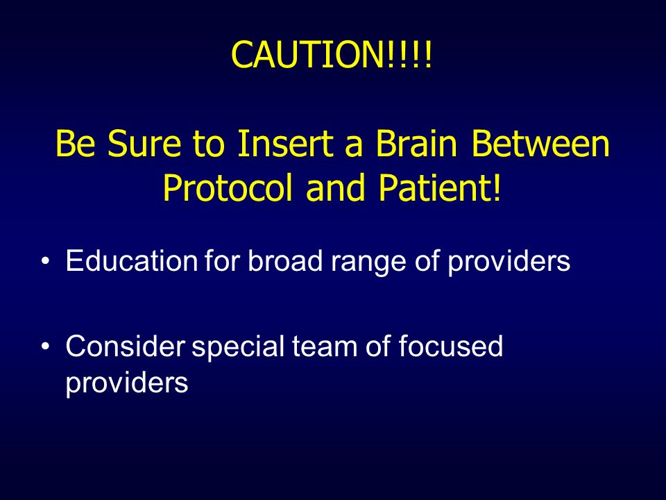 CAUTION!!!! Be Sure to Insert a Brain Between Protocol and Patient!