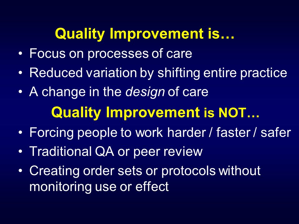 Quality Improvement is… Focus on processes of care